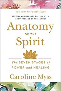 Anatomy of Spirit-The Seven Stages of Power and Healing by Carolyn Myss