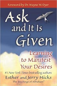 Ask and It Is Given- Learning to Manifest Your Desires by Ester Hicks,