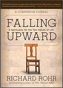 Falling Upward- A Spirituality for Two Halves of Life by Richard Rohr