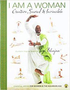 I am Woman- Creative, Sacred & Invincible-Essential Kriyas for Women in the Aquarian Age by Yogi Bhajan