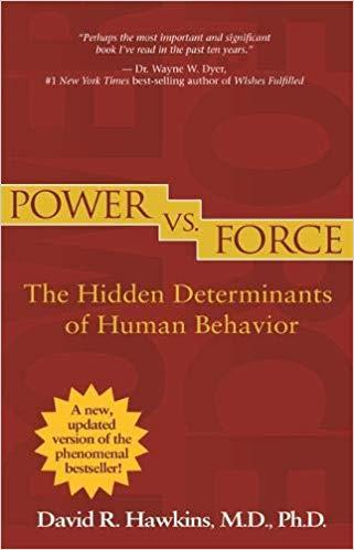 Power vs. Force- The Hidden Determinants of Human Behavior by Dr. David Hawkins