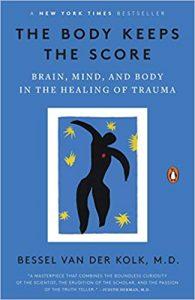 The Body Keeps Score- Brain, Mind, and Body in the Healing of Trauma by Bessel van der Kolk