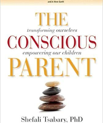 The Conscious Parent-Transforming Ourselves, Empowering Our Children by Dr. Shefali Tsabary