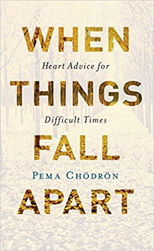 When Things Fall Apart- Heart Advice for Difficult Times by Pema Chodron