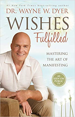 Wishes Fulfilled-Mastering the Art of Manifesting by Dr. Wayne Dyer