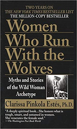 Women Who Run with Wolves-Myths and Stories of the Wild Archetype by Clarrisa Pinkola Estés